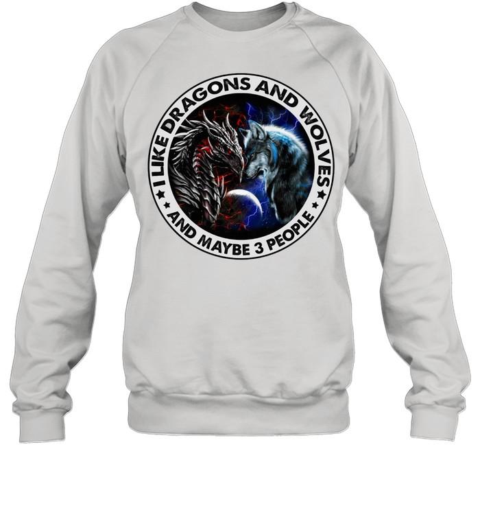 I like Dragons and I Wolves and maybe 3 people shirt Unisex Sweatshirt