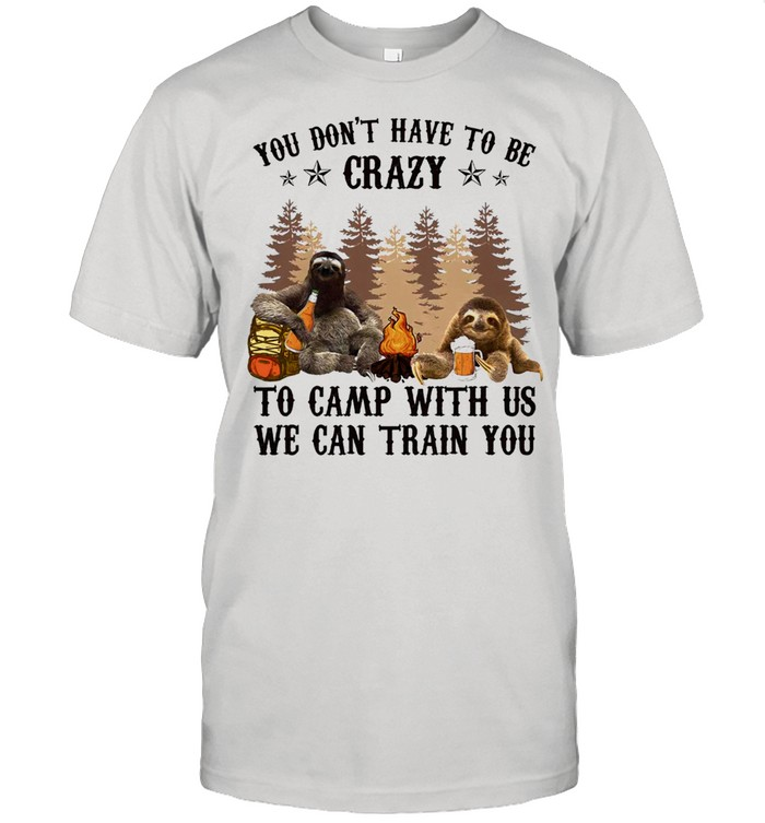 Sloth you dont have to be crazy to camp with us we can train you shirt Classic Men's T-shirt