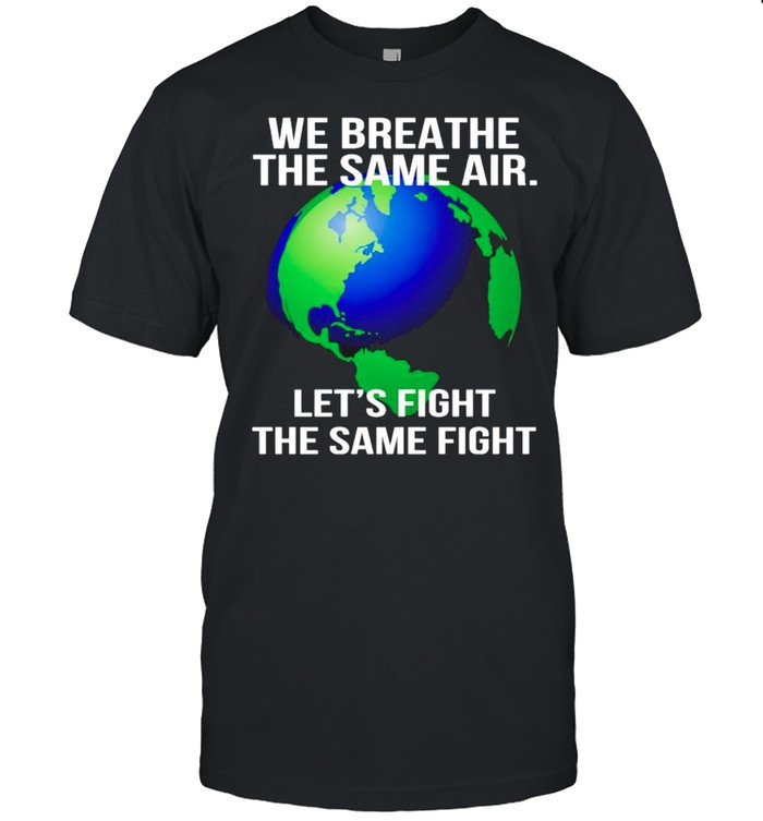 Earth we breathe the same air lets fight the same fight shirt Classic Men's T-shirt