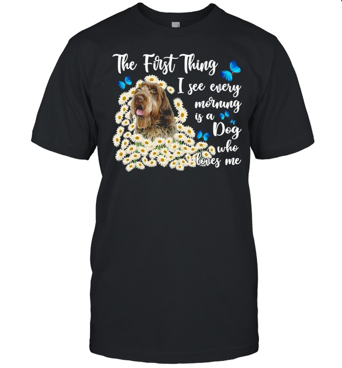 Wirehaired Pointing Griffon The First Thing I See Every Morning Is A Dog Who Loves Me T-shirt Classic Men's T-shirt