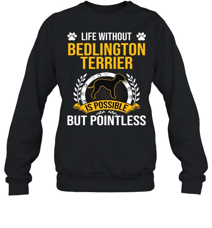 Life Without Bedlington Terrier Is Pointless Dog shirt Unisex Sweatshirt