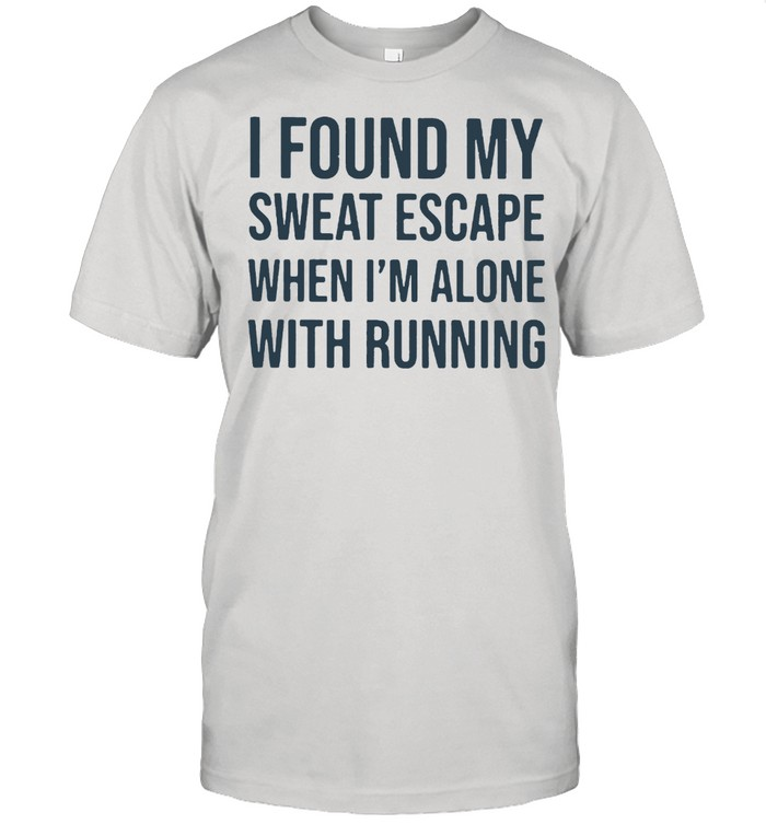 I Found My Sweat Escape When I'm Alone With Running  Classic Men's T-shirt