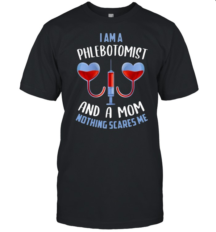 Mother's Day I Am A Phlebotomist And A Mom Nothing Scares Me T-shirt Classic Men's T-shirt