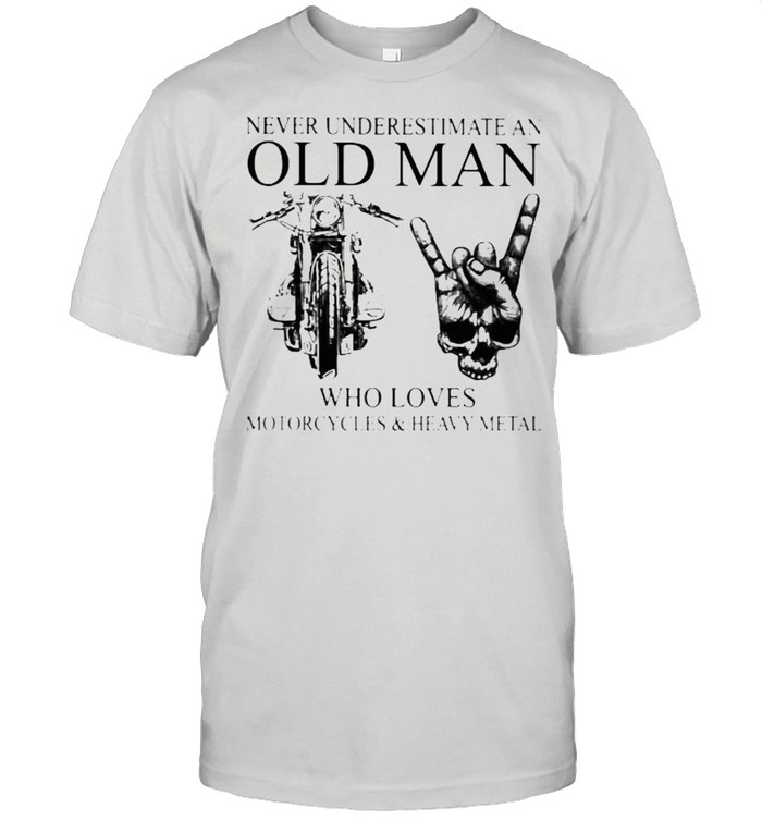 Never Underestimate An Old Man Who Loves Motorcycles And Heavy Metal  Classic Men's T-shirt