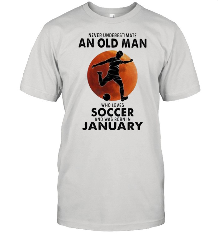 Never Underestimate An Old Man Who Loves Soccer And Was Born In January Blood Moon  Classic Men's T-shirt