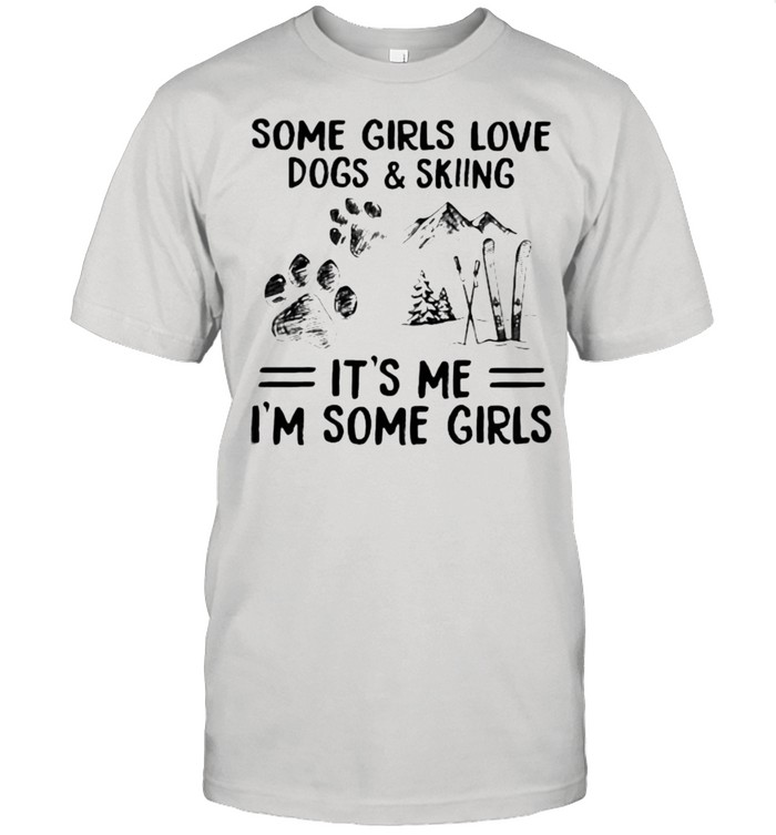 Some Girls Love Dogs And Skiing IT's Me I'm Some Girls  Classic Men's T-shirt