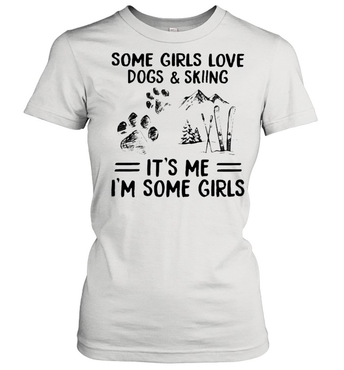 Some Girls Love Dogs And Skiing IT's Me I'm Some Girls  Classic Women's T-shirt
