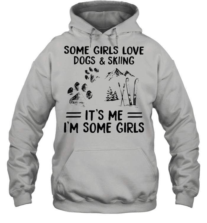 Some Girls Love Dogs And Skiing IT's Me I'm Some Girls  Unisex Hoodie