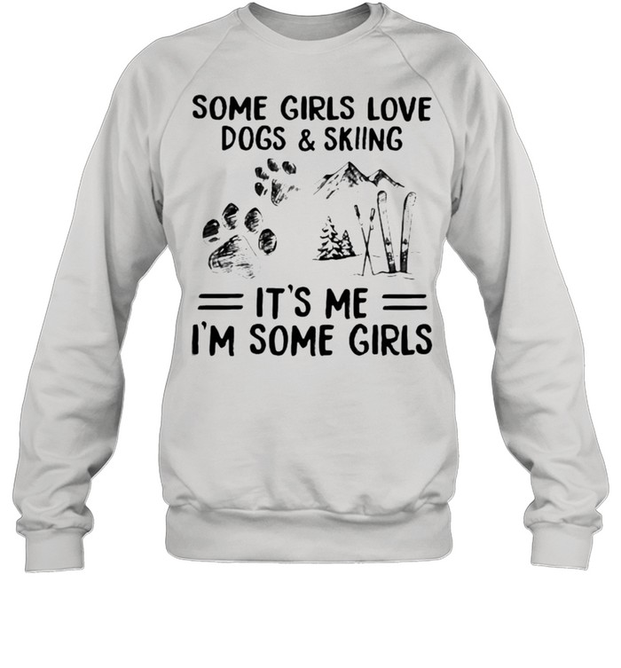 Some Girls Love Dogs And Skiing IT's Me I'm Some Girls  Unisex Sweatshirt