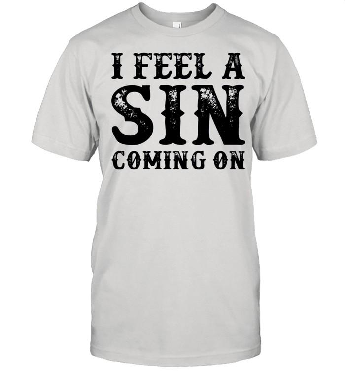 I feel a sin coming on shirt Classic Men's T-shirt