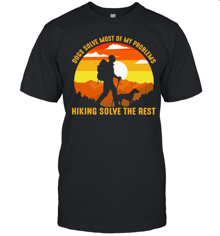 Dogs Solve Most Of My Problems Hiking Solve The Rest Vintage  Classic Men's T-shirt