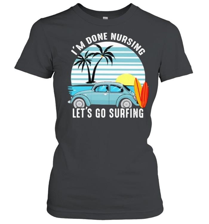 I'm Done Nursing Let's Go Surfing Vintage  Classic Women's T-shirt