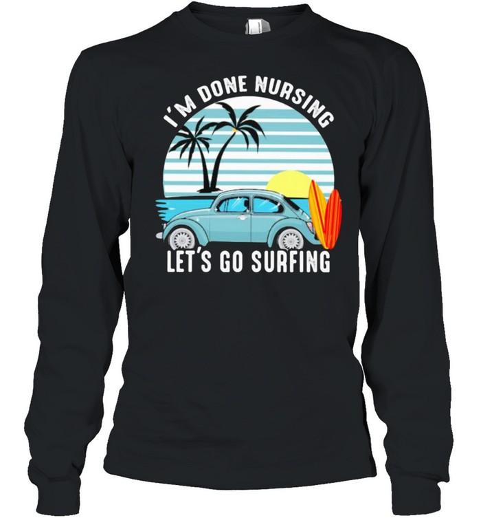I'm Done Nursing Let's Go Surfing Vintage  Long Sleeved T-shirt