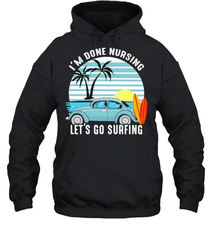 I'm Done Nursing Let's Go Surfing Vintage  Unisex Hoodie