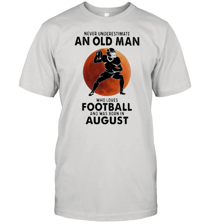Never Underestimate An Old MAn Who Loves Football And Was Born In August Blood Moon  Classic Men's T-shirt