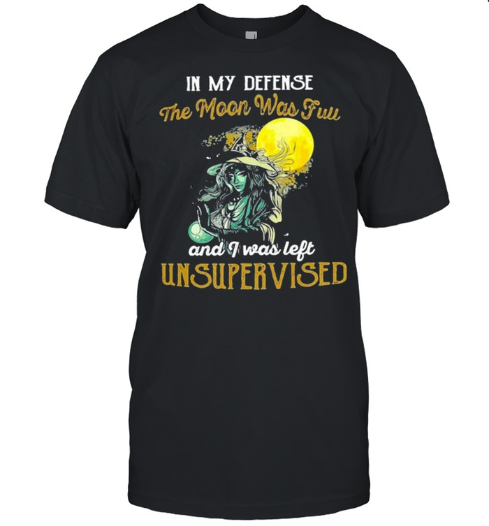 Witch girl in my defense the moon was full and I was left unsupervised shirt Classic Men's T-shirt