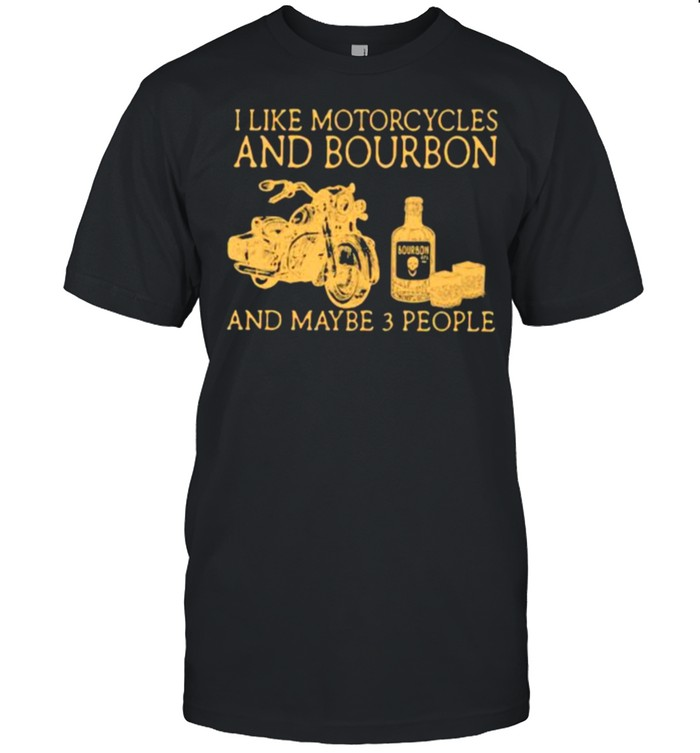 I Like Motorcycles And Bourbon And Maybe 3 People  Classic Men's T-shirt