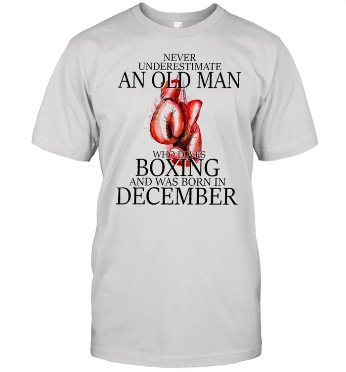 Never underestimate an old man who loves boxing and was born in december shirt Classic Men's T-shirt
