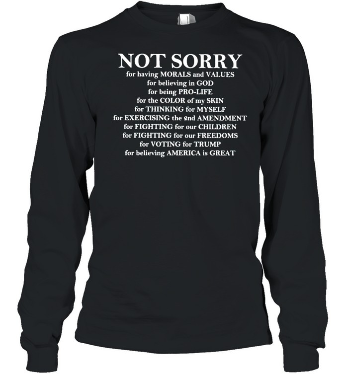 Not sorry for voting for Trump shirt Long Sleeved T-shirt