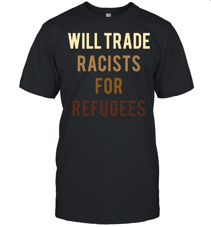 Will Trade Racists For Refugees Anti Trump  Classic Men's T-shirt