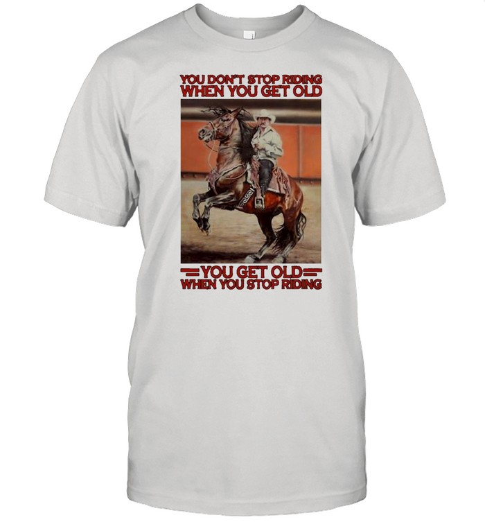 Awesome horse you dont stop riding when you get old you get old when you stop riding shirt Classic Men's T-shirt