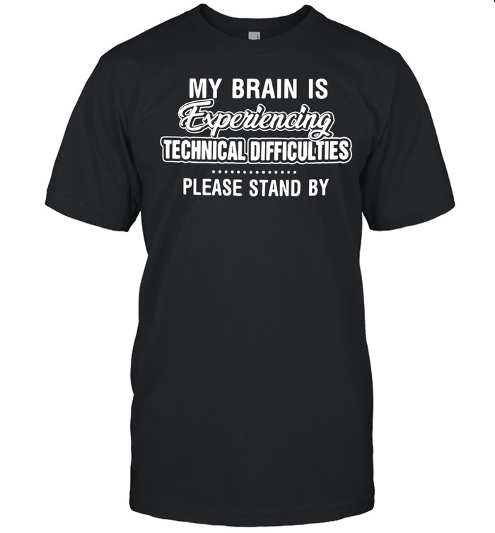 My Brain Is Experiencing Technical Difficulties Please Stand By T-shirt Classic Men's T-shirt