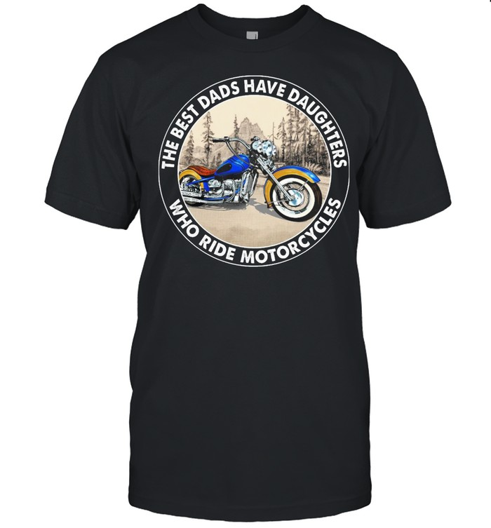 The Best Dads Have Daughters Who Ride Motorcycles shirt Classic Men's T-shirt