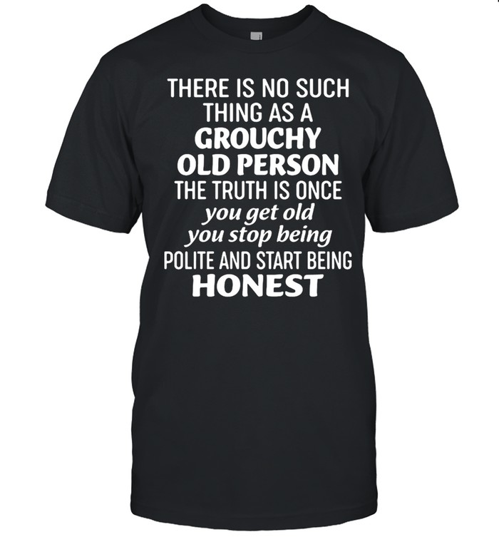 There Is No Such Thing As A Grouchy Old Person The Truth Is Once  Classic Men's T-shirt