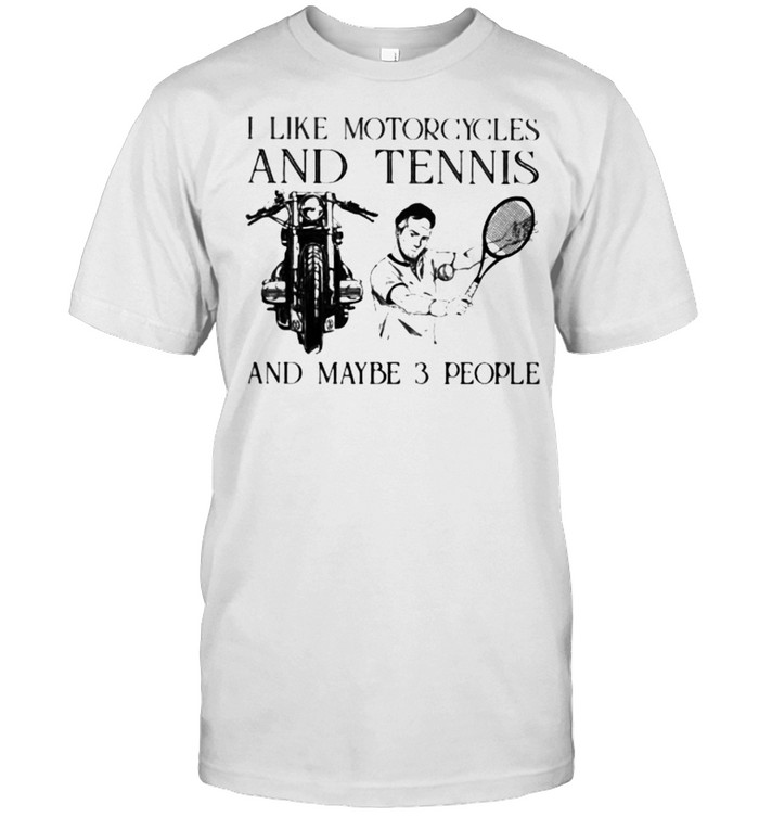 I Like Motorcycles And Tennis And Maybe 3 People  Classic Men's T-shirt