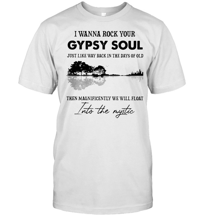 I Wanna Rock Your Gypsy Soul Just Like Way Back In The Days Of Old T-shirt Classic Men's T-shirt