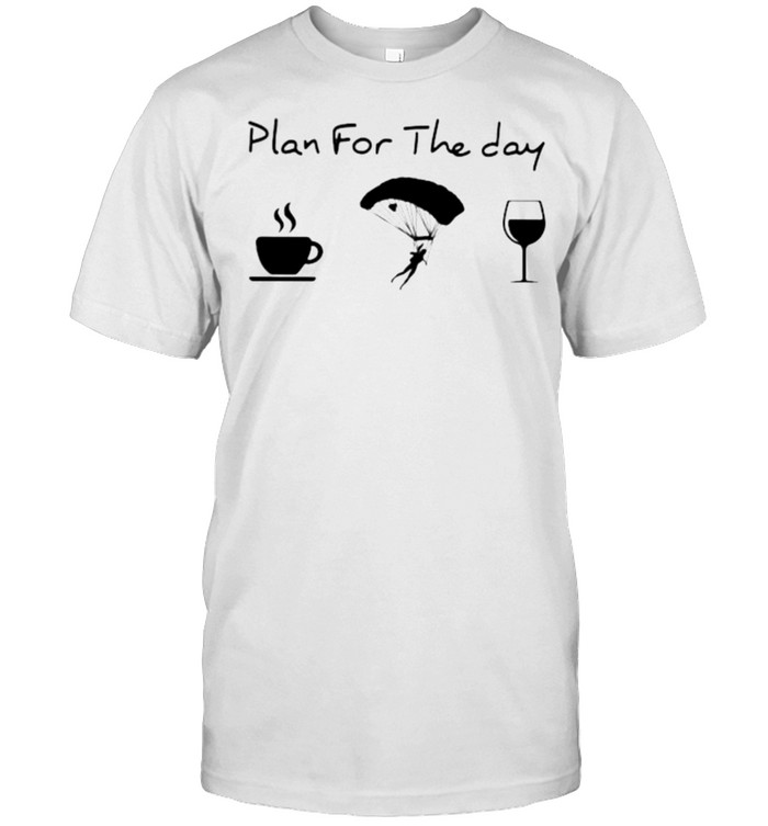 Plan For The Day Coffee Skydiving And Wine  Classic Men's T-shirt