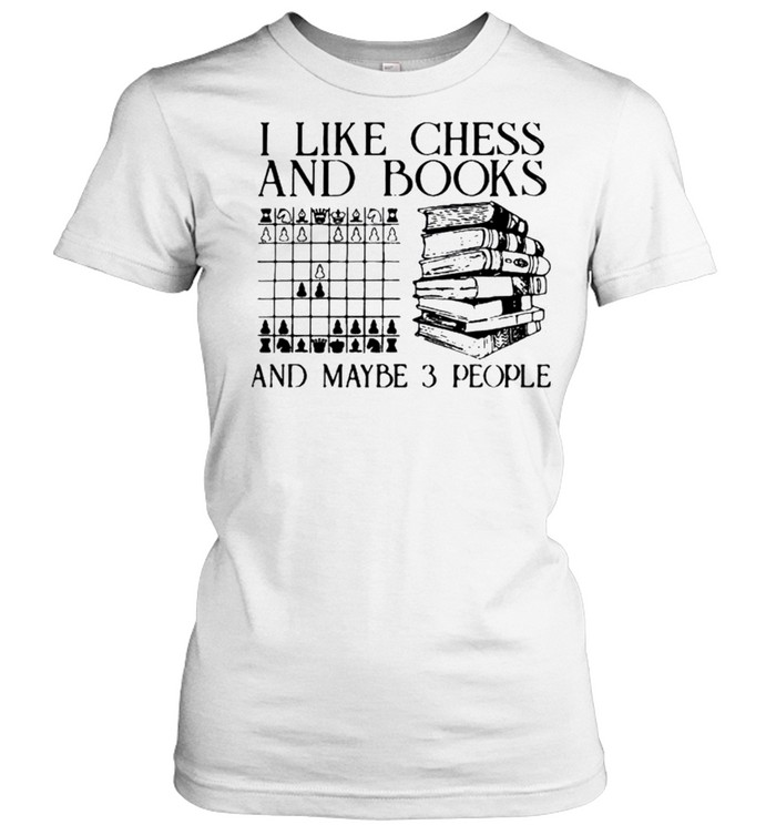 I like chess and books and maybe 3 people shirt Classic Women's T-shirt