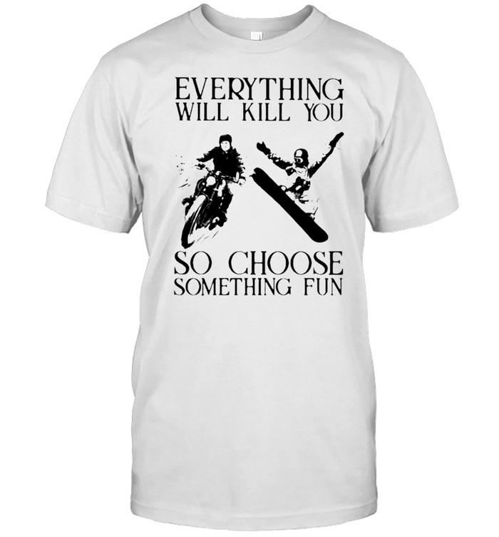 Everything will kill you so choose something fun biker and snowboarding shirt Classic Men's T-shirt