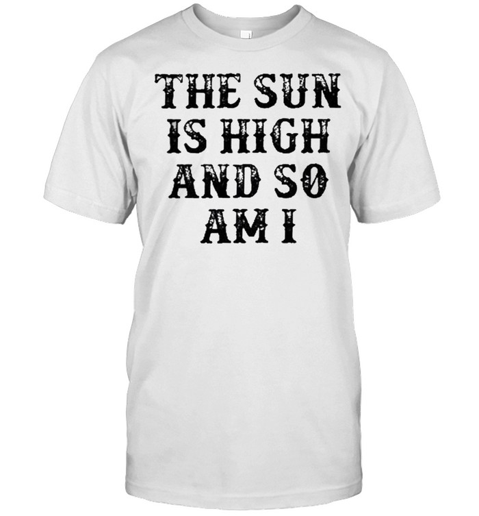 The sun is high and so am I shirt Classic Men's T-shirt