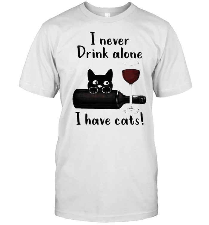 I Never Drink Alone I Have Cats  Classic Men's T-shirt