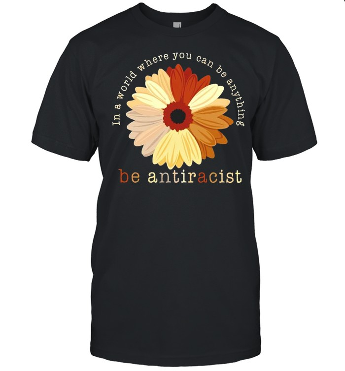 In a world where you can be anything be antiracist shirt Classic Men's T-shirt
