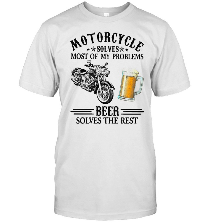 Motorcycle Solves Most Of My Problem Beer Solves The Rest t-shirt Classic Men's T-shirt