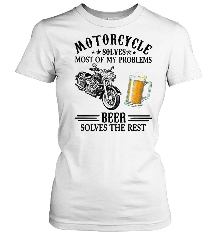 Motorcycle Solves Most Of My Problem Beer Solves The Rest t-shirt Classic Women's T-shirt