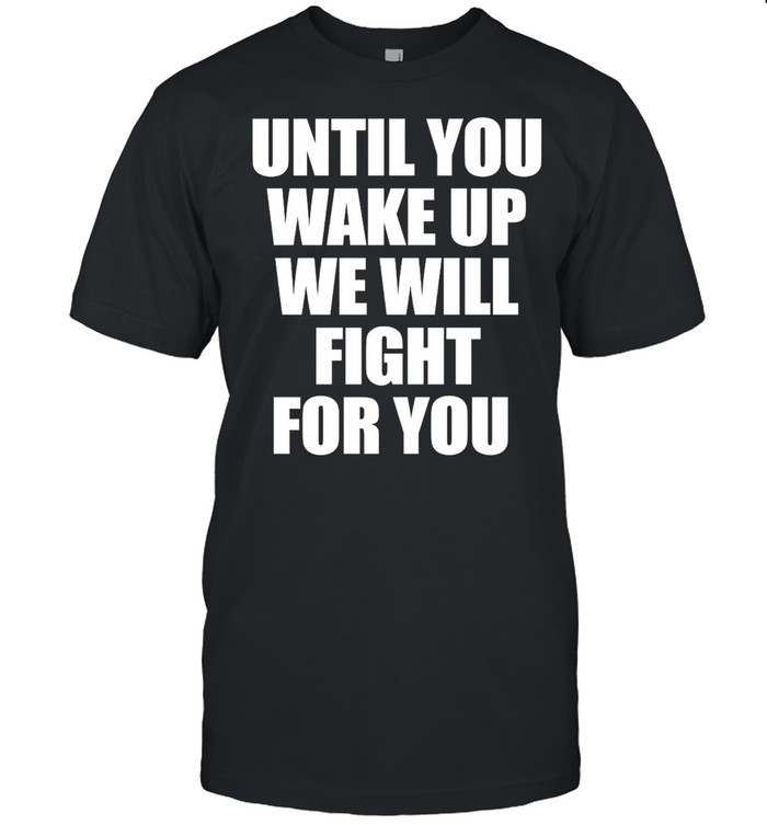 Until You Wake Up We Will Fight For You T-shirt Classic Men's T-shirt