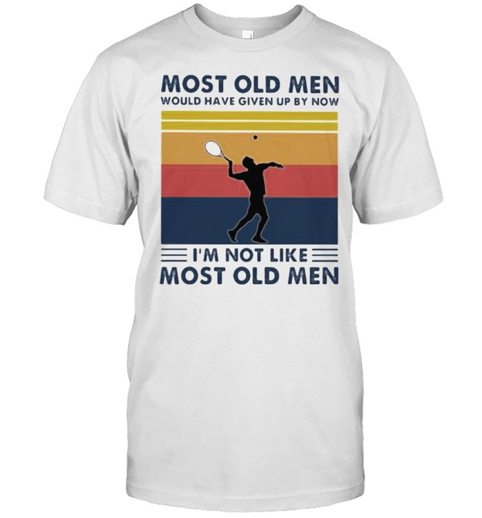 Most Old Men Would Have Given Up By Now I'm Not Like Most Old Men Tennis Vintage  Classic Men's T-shirt