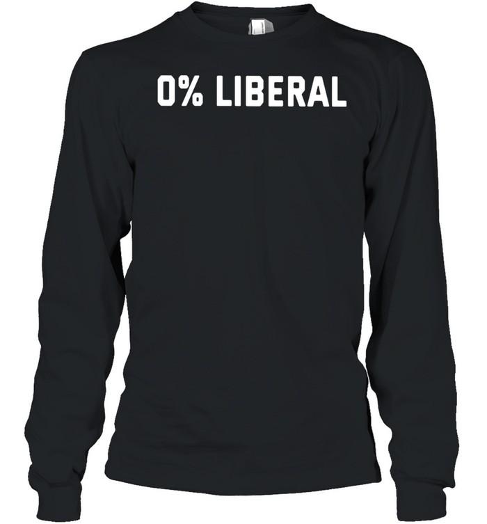 0 Liberal shirt Long Sleeved T-shirt