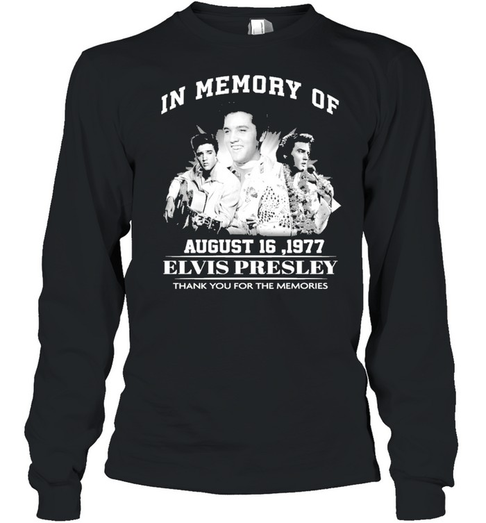 In memory of august 16 1977 elvis presley thank you for the memories shirt Long Sleeved T-shirt
