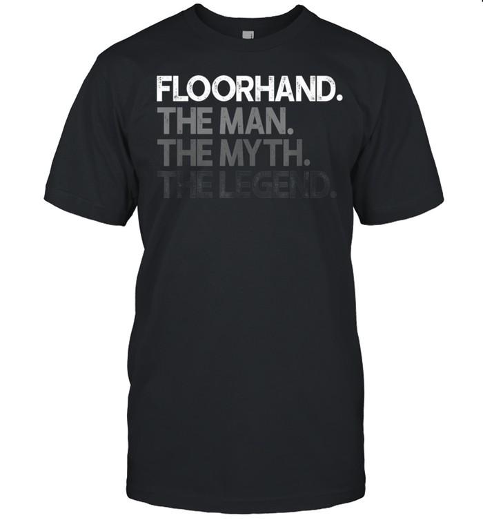 Mens Floorhand Man The Myth Legend shirt Classic Men's T-shirt