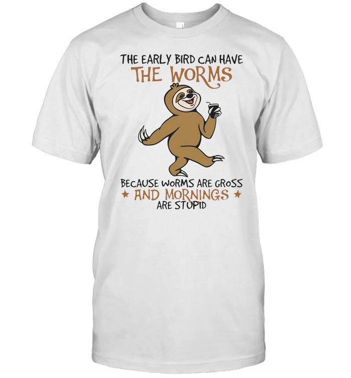 Sloth The Early Bird Can Have The Worms Because Worms Are Gross And Mornings Are Stupid T-shirt Classic Men's T-shirt