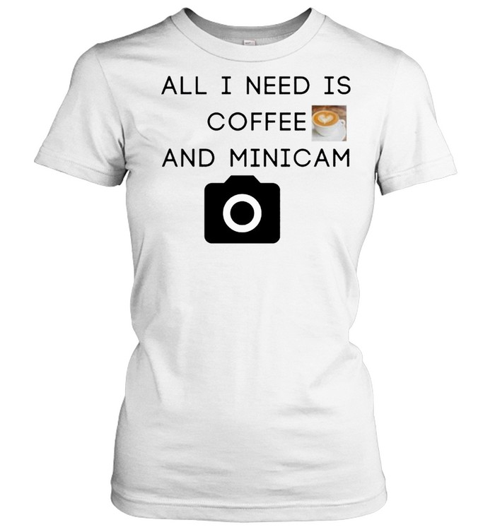 All I need is coffee and minicam shirt Classic Women's T-shirt