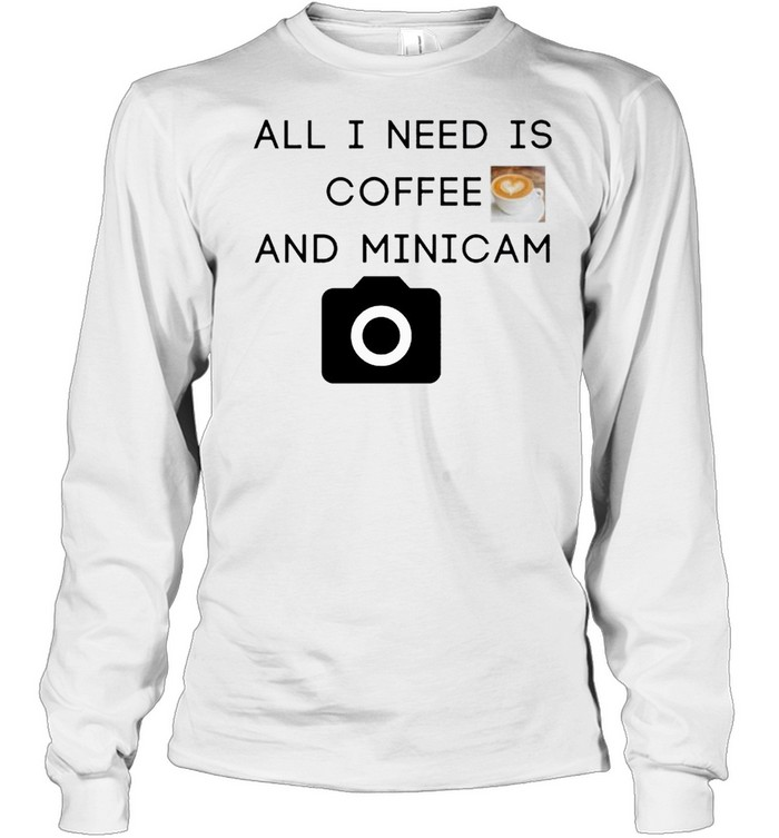 All I need is coffee and minicam shirt Long Sleeved T-shirt