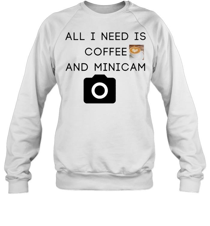 All I need is coffee and minicam shirt Unisex Sweatshirt