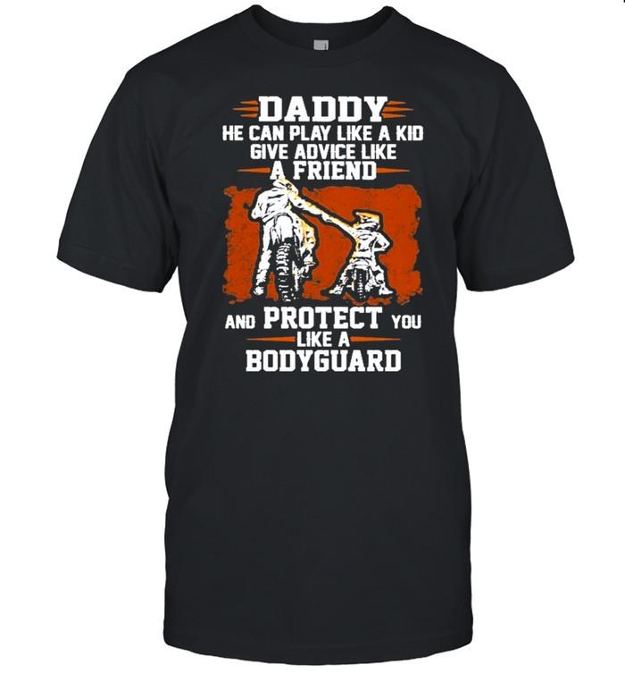 Daddy he can play like a kid give advice like a friend and protect you like a bodyguard shirt Classic Men's T-shirt