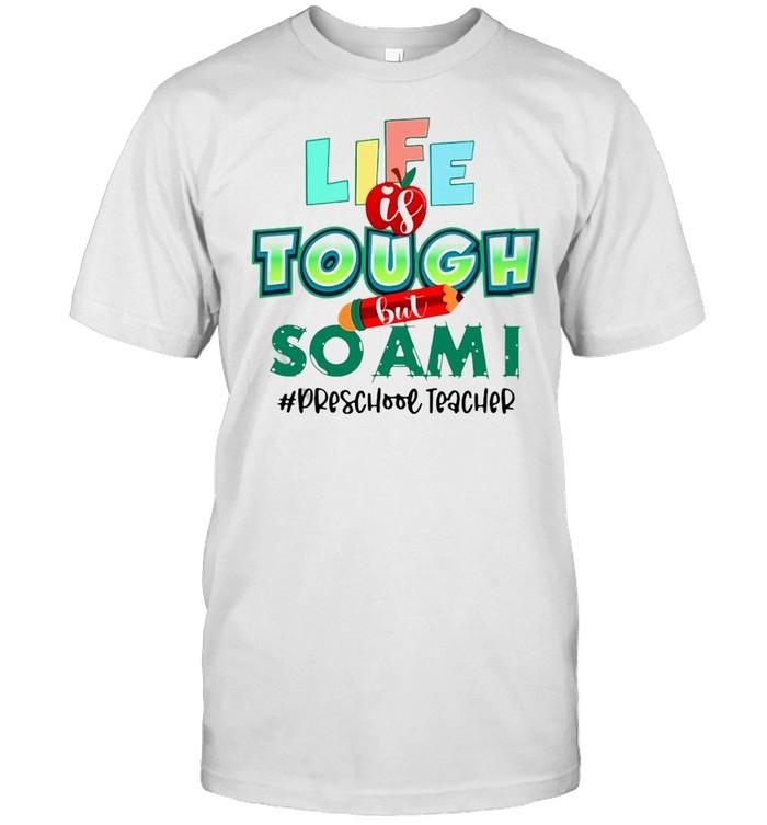 Life Is Tough But So Am I Preschool Teacher T-shirt Classic Men's T-shirt