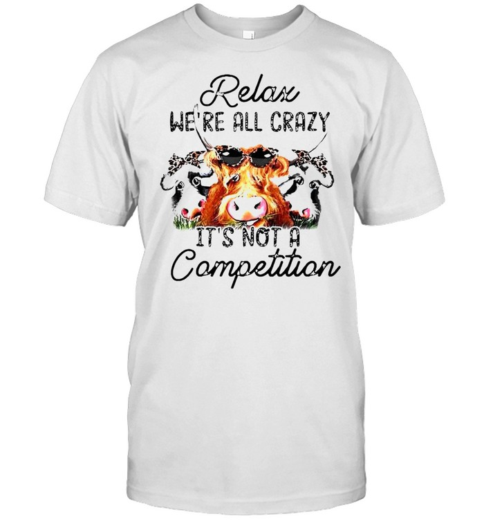 Relax we're all crazy it's not a competition shirt Classic Men's T-shirt